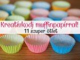 Mi mindenre jó a muffinpapír? 11 zseniális ötlet otthoni kreatívkodáshoz - A gyerek is imádni fogja!