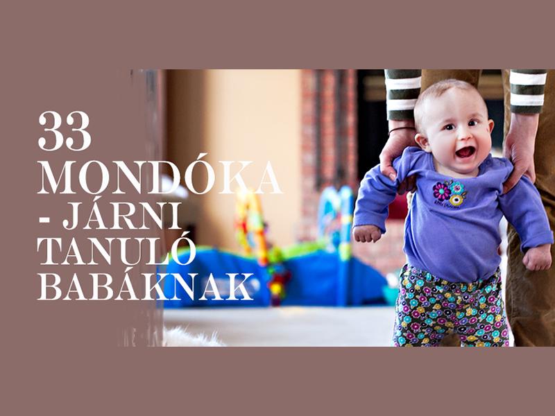 Járni tanul a baba? 33 jártató, lépegető, ugráltató, lábjáték mondóka és versike